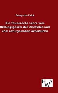 Die Thunensche Lehre Vom Bildungsgesetz Des Zinsfusses Und Vom Naturgemassen Arbeitslohn
