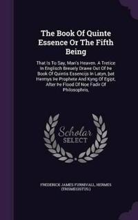 The Book of Quinte Essence or the Fifth Being