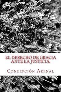 El Derecho de Gracia Ante La Justicia: Clásicos Jurídicos