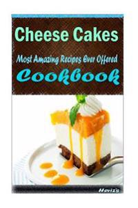 Cheese Cakes: 101 Delicious, Nutritious, Low Budget, Mouth Watering Cookbook