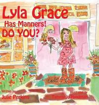 Lyla Grace Has Manners! Do You?