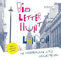 Big Letter Hunt: London: An Architectural A to Z Around the City