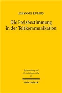 Die Preisbestimmung in Der Telekommunikation: Ein Rechtshistorischer Vergleich Der Preissetzungsverfahren Des Deutschen Und Us-Amerikanischen Fernmeld