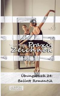 Praxis Zeichnen - Ubungsbuch 24: Ballett Romantik