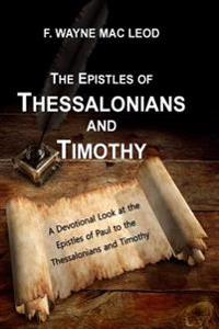 The Epistles of Thessalonians and Timothy: A Devotional Lookk Atthe Epistles Fo Paul to the Thessalonians and Timothy