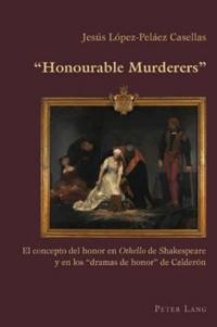"«honourable Murderers»: El Concepto del Honor En ""othello"" de Shakespeare y En Los «dramas de Honor» de Calderón"