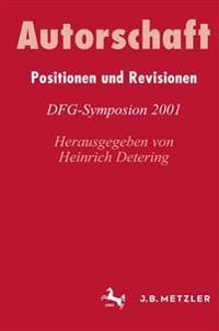 Autorschaftpositionen Und Revisionen: Dfg-Symposion 2001
