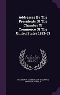 Addresses by the Presidents of the Chamber of Commerce of the United States 1922-53