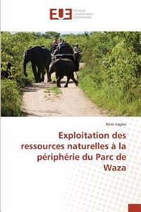 Exploitation des ressources naturelles à la périphérie du Parc de Waza
