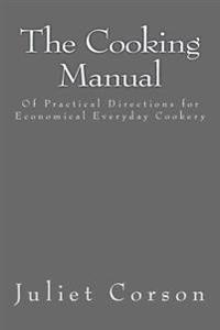 The Cooking Manual: Of Practical Directions for Economical Everyday Cookery
