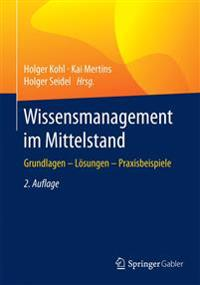 Wissensmanagement Im Mittelstand: Grundlagen - Lösungen - Praxisbeispiele