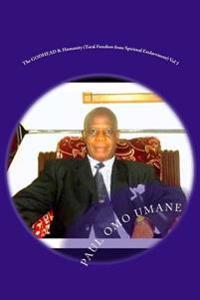 The Godhead & Humanity: (Total Freedom from Spiritual Enslavement) Volume 3