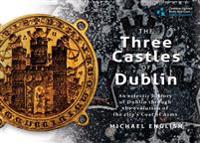 The Three Castles of Dublin: An Eclectic History of Dublin Through the Evolution of the City's Coat of Arms