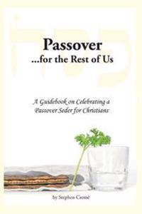 Passover for the Rest of Us: A Guidebook on Celebrating a Passover Seder for Christians