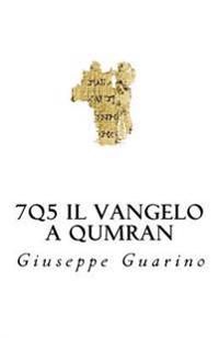 7q5 Il Vangelo a Qumran: Il Nuovo Testamento Fra I Rotoli del Mar Morto