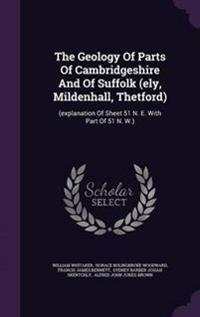 The Geology of Parts of Cambridgeshire and of Suffolk (Ely, Mildenhall, Thetford)
