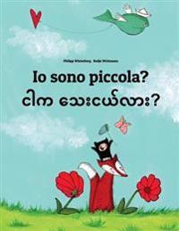 IO Sono Piccola? Ngar Ka Thay Nge Lar?: Libro Illustrato Per Bambini: Italiano-Birmano (Edizione Bilingue)