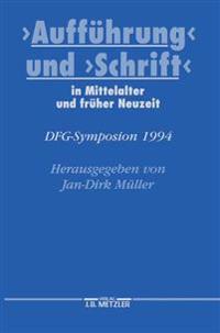 """""""Auffuhrung"""" Und """"Schrift"""" in Mittelalter Und Fruher Neuzeit: Dfg-Symposion 1994"""