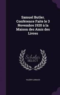 Samuel Butler. Conference Faite Le 3 Novembre 1920 a la Maison Des Amis Des Livres