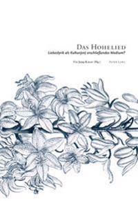 Das Hohelied: Liebeslyrik ALS Kultur(en) Erschließendes Medium? - 4. Interdisziplinaeres Symposion Der Hochschule Fuer Musik Und Dar