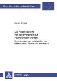 Die Ausgliederung Von Idealvereinen Auf Kapitalgesellschaften: Umstrukturierungen Im Schnittfeld Von Gesellschafts-, Vereins- Und Steuerrecht