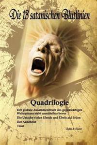 Die 13 Satanischen Blutlinien (Quadrilogie): Quadrilogie: 1. Der Globale Zusammenbruch Des Gegenwärtigen Weltsystems Steht Unmittelbar Bevor - 2. Die