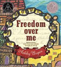 Freedom Over Me: Eleven Slaves, Their Lives and Dreams Brought to Life by Ashley Bryan