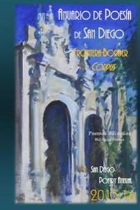 Anuario de Poesia de San Diego 2015-16: Frontera - Border Corpus San Diego Poetry Annual 2015-16