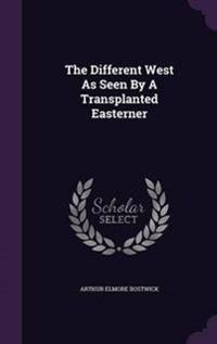 The Different West as Seen by a Transplanted Easterner