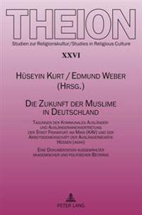 Die Zukunft Der Muslime in Deutschland: Tagungen Der Kommunalen Auslaender- Und Auslaenderinnenvertretung Der Stadt Frankfurt Am Main (Kav) Und Der Ar