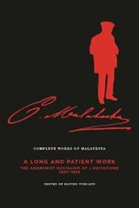 """The Complete Works of Malatesta Vol. III: """"A Long and Patient Work"""": The Anarchist Socialism of L'Agitazione, 1897-98"""