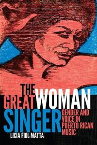 The Great Woman Singer: Gender and Voice in Puerto Rican Music