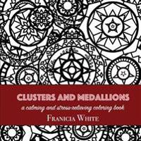 Clusters and Medallions: A Calming and Stress-Relieving Coloring Book