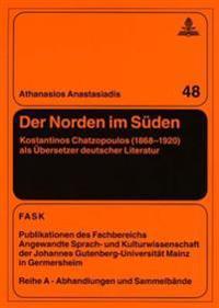 Der Norden Im Sueden: Kostantinos Chatzopoulos (1868-1920) ALS Uebersetzer Deutscher Literatur