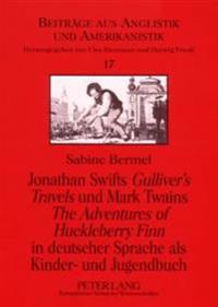 Jonathan Swifts -Gulliver S Travels- Und Mark Twains -The Adventures of Huckleberry Finn- In Deutscher Sprache ALS Kinder- Und Jugendbuch