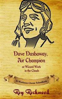Dave Dashaway Air Champion: A Workman Classic Schoolbook
