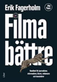 Filma bättre - Handbok för journalister, informatörer, lärare, reklamare och konstnärer m DVD