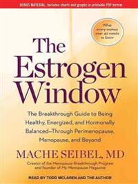 The Estrogen Window: The Breakthrough Guide to Being Healthy, Energized, and Hormonally Balanced--Through Perimenopause, Menopause, and Bey