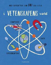 I vetenskapens värld: experimentera, fantisera, skapa