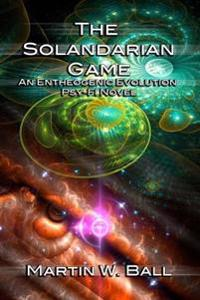 The Solandarian Game: An Entheogenic Evolution Psy-Fi Novel