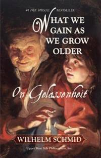 What We Gain as We Grow Older: On Gelassenheit