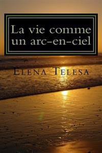 La Vie Comme Un ARC-En-Ciel: Ages Et Epoques