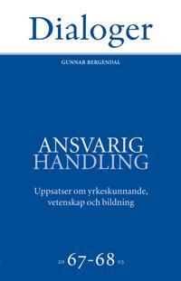 Ansvarig handling: uppsatser om yrkeskunnande, vetenskap och bildning 67-68