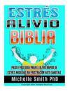 Estrés Alivio Biblia: Paso a Paso Guía Para El Alivio Rápido de Estrés Ansiedad IRA Frustración Auto-Sabotaje