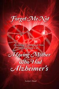 Forget Me Not: A Loving Mother Who Had Alzheimer's