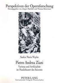 Pietro Andrea Ziani: Varietas Und Artifizialitaet Im Musiktheater Des Seicento