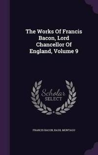 The Works of Francis Bacon, Lord Chancellor of England, Volume 9