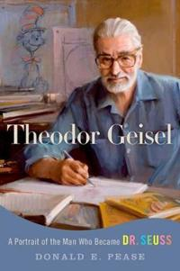 Theodor geisel - a portrait of the man who became dr. seuss