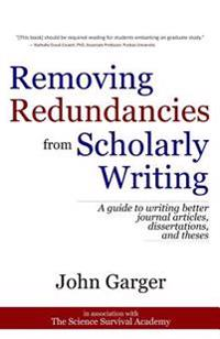 Removing Redundancies from Scholarly Writing: A Guide to Writing Better Journal Articles, Dissertations, and Theses