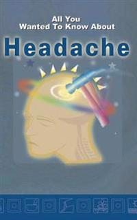 All You Wanted to Know about Headache